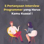 5 Pertanyaan Interview Programmer dan Jawaban yang Harus Kamu Kuasai !