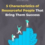 5 Characteristics of Resourceful People That Bring Them Success